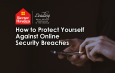 How to Protect Yourself Against Online Security Breaches - header image